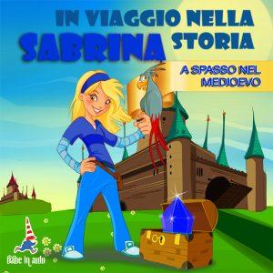 Sabrina in viaggio nella storia. A spasso nel medioevo.