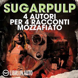 Sugarpulp: 4 autori per 4 racconti mozzafiato