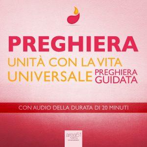 Preghiera. Unità con la vita universale