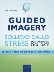 Guided Imagery. Sollievo dallo stress