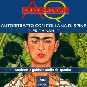 Autoritratto con collana di spine di Frida Khalo. Audioquadro